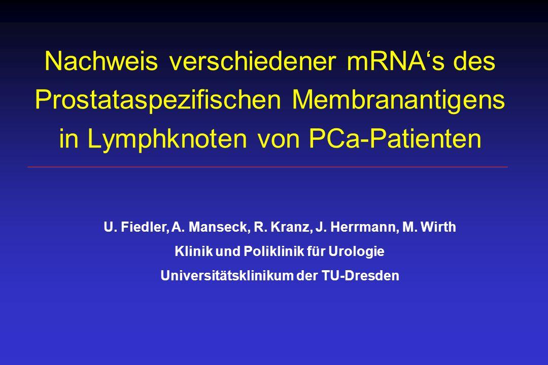 Nachweis von PSM-Transkripten in regionären Lymphknoten n RT-PCR-PSM + RT-PCR-PSM- PCa 60 37 23 RCC 3 2 1 kein Ca 2 0 0 PCa/N+ 17 15 2 * PCa/N-43 22 21 * histologisch neg.