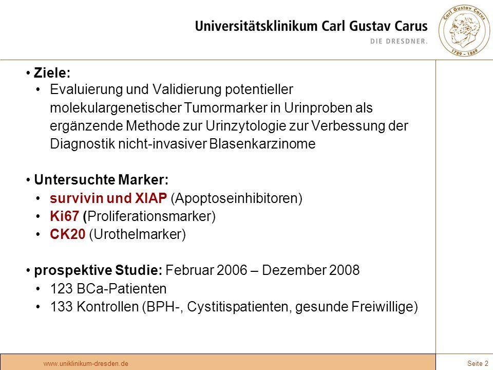 Seite 2www.uniklinikum-dresden.de Ziele: Evaluierung und Validierung potentieller molekulargenetischer Tumormarker in Urinproben als ergänzende Method