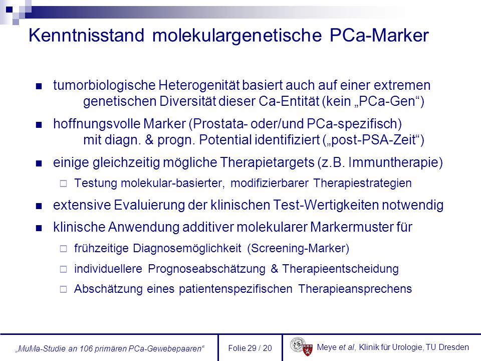 Meye et al, Klinik für Urologie, TU Dresden MuMa-Studie an 106 primären PCa-Gewebepaaren Folie 29 / 20 Kenntnisstand molekulargenetische PCa-Marker tu