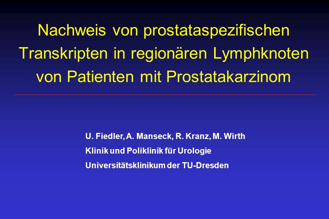Nachweis von PSA-Transkripten in regionären Lymphknoten Universitätsklinikum Dresden nRT-PCR-PSA + RT-PCR-PSA - * 2 histologisch neg.