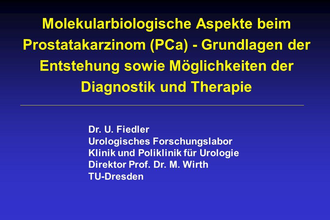 Molekularbiologische Aspekte beim Prostatakarzinom (PCa) - Grundlagen der Entstehung sowie Möglichkeiten der Diagnostik und Therapie Dr. U. Fiedler Ur