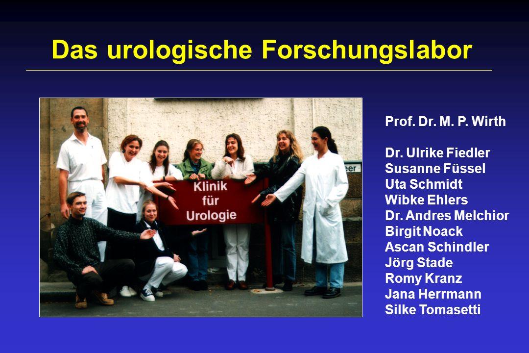 Das urologische Forschungslabor Prof. Dr. M. P. Wirth Dr. Ulrike Fiedler Susanne Füssel Uta Schmidt Wibke Ehlers Dr. Andres Melchior Birgit Noack Asca