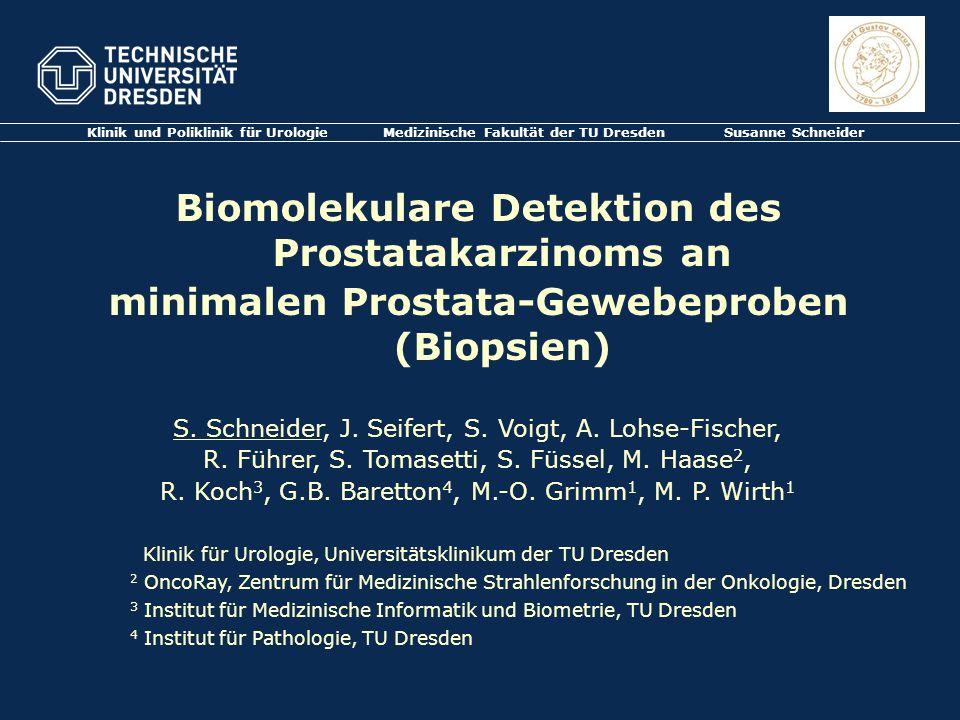 Klinik und Poliklinik für Urologie Medizinische Fakultät der TU Dresden Susanne Schneider Biomolekulare Detektion des Prostatakarzinoms an minimalen P