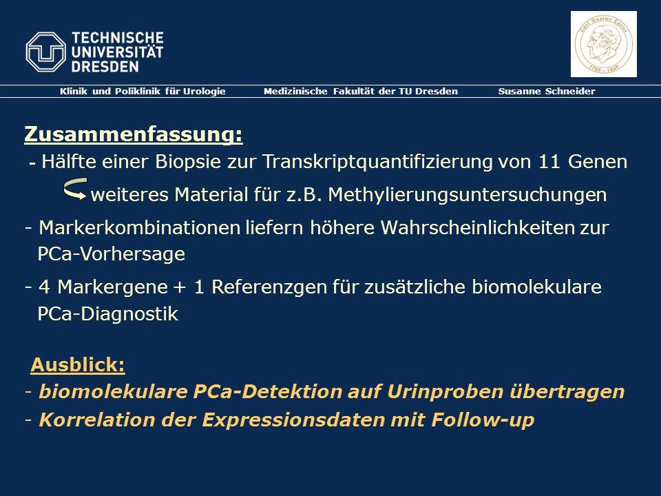 Klinik und Poliklinik für Urologie Medizinische Fakultät der TU Dresden Susanne Schneider Zusammenfassung: - Hälfte einer Biopsie zur Transkriptquanti