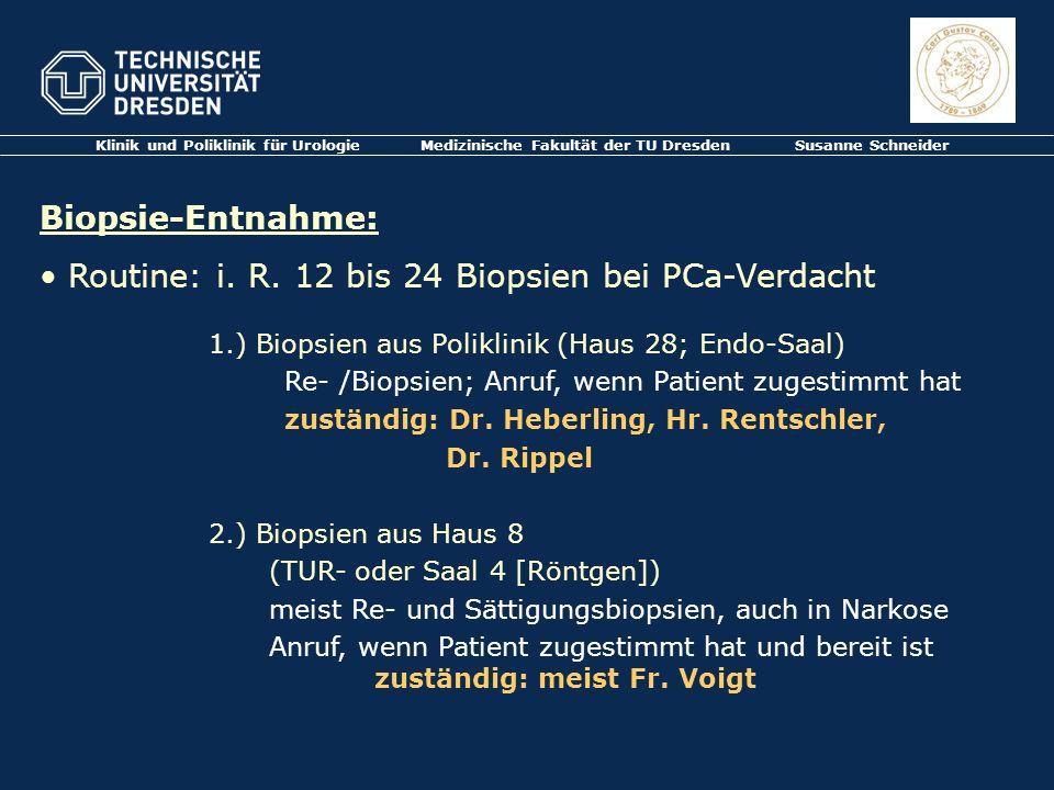 Klinik und Poliklinik für Urologie Medizinische Fakultät der TU Dresden Susanne Schneider Biopsie-Entnahme: Routine: i. R. 12 bis 24 Biopsien bei PCa-