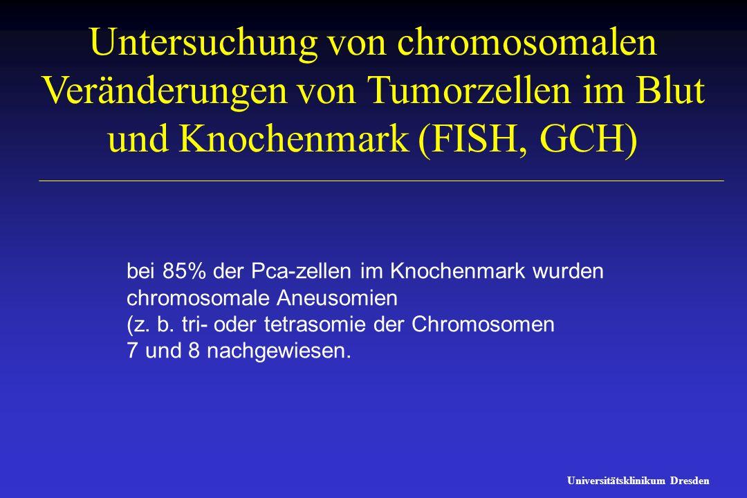 Untersuchung von chromosomalen Veränderungen von Tumorzellen im Blut und Knochenmark (FISH, GCH) Universitätsklinikum Dresden bei 85% der Pca-zellen i
