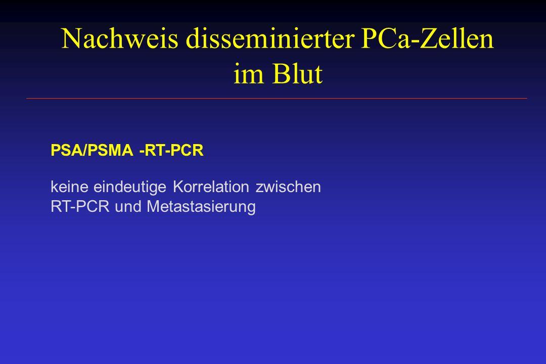 Nachweis disseminierter PCa-Zellen im Blut PSA/PSMA -RT-PCR keine eindeutige Korrelation zwischen RT-PCR und Metastasierung