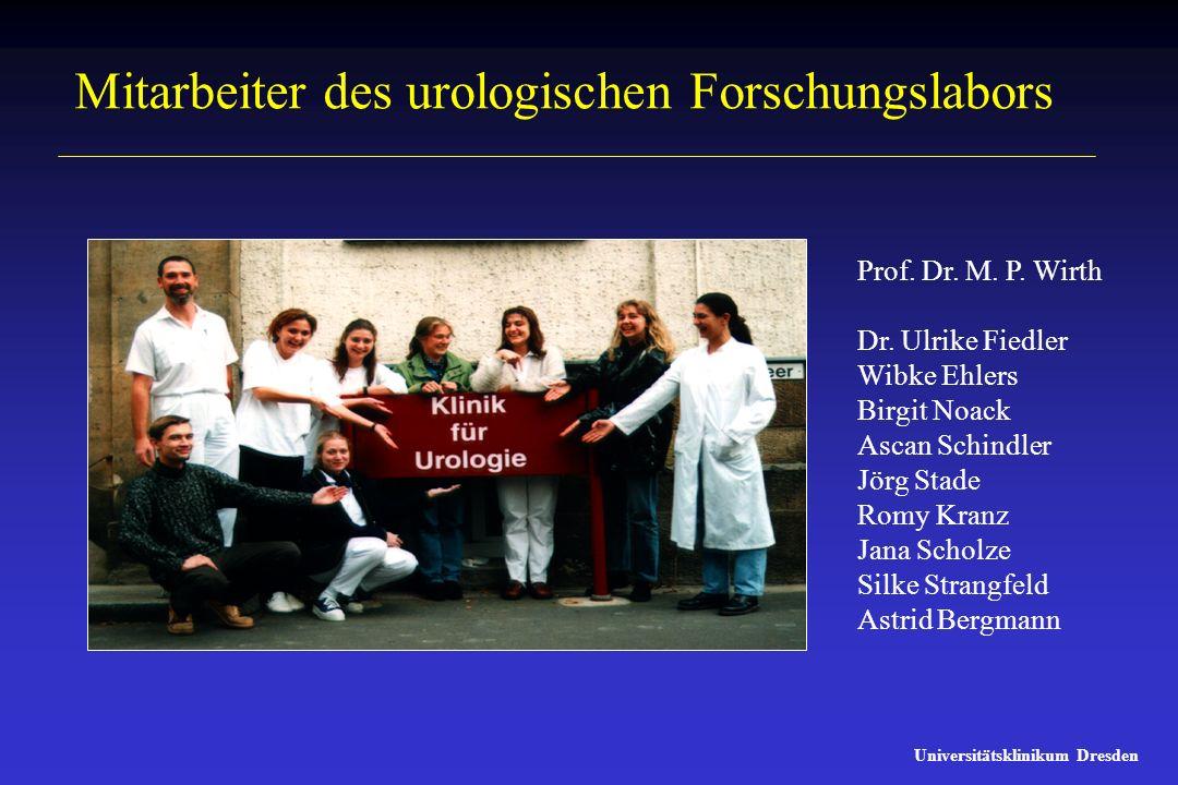 Mitarbeiter des urologischen Forschungslabors Prof. Dr. M. P. Wirth Dr. Ulrike Fiedler Wibke Ehlers Birgit Noack Ascan Schindler Jörg Stade Romy Kranz