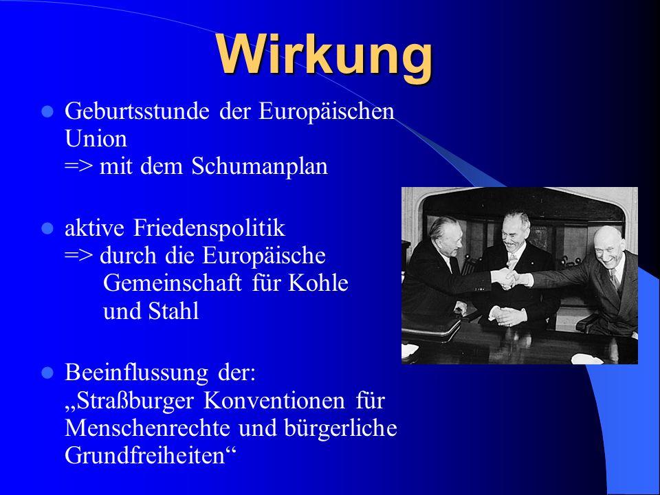 Vorbild für die Verantwortlichen am Aufbau Europas => Vater Europas Versöhner zwischen Deutschland und Frankreich => durch die Einführung der Montan-Union Ansehen