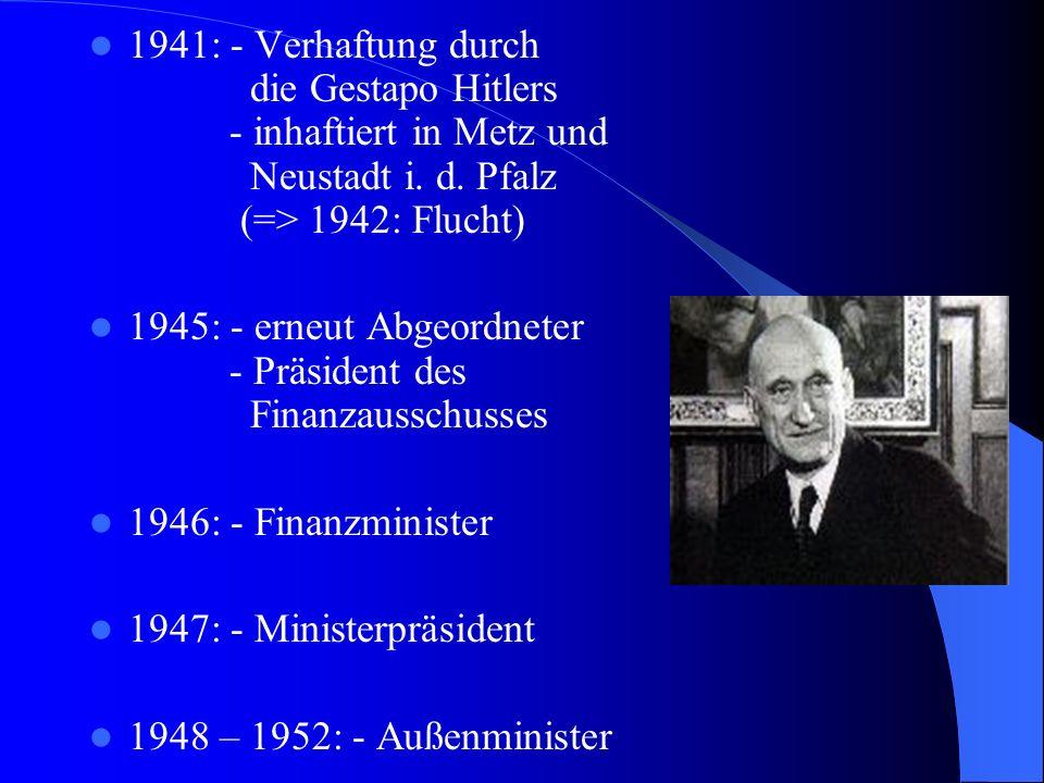 1941: - Verhaftung durch die Gestapo Hitlers - inhaftiert in Metz und Neustadt i. d. Pfalz (=> 1942: Flucht) 1945: - erneut Abgeordneter - Präsident d