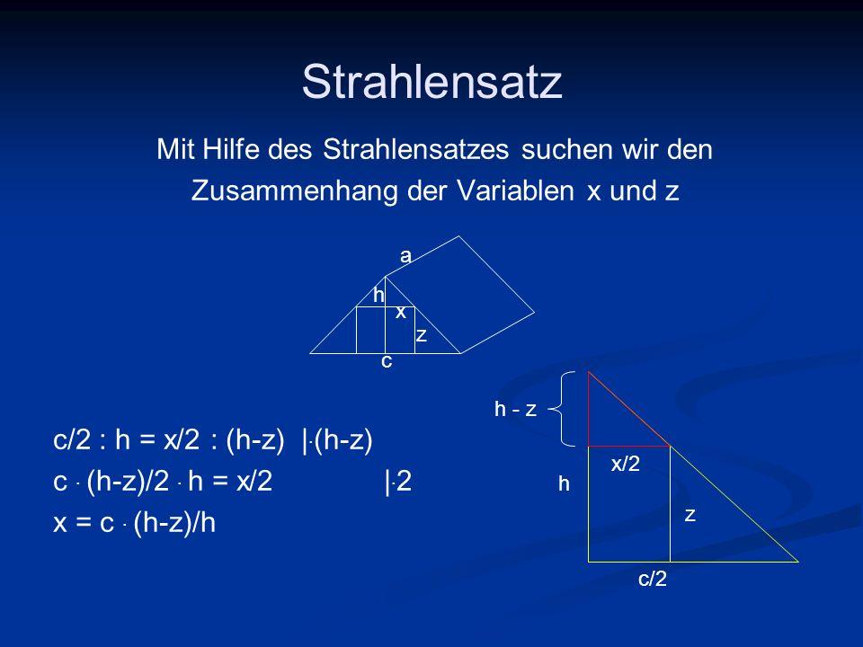 Strahlensatz Mit Hilfe des Strahlensatzes suchen wir den Zusammenhang der Variablen x und z c/2 : h = x/2 : (h-z) |. (h-z) c. (h-z)/2. h = x/2 |. 2 x