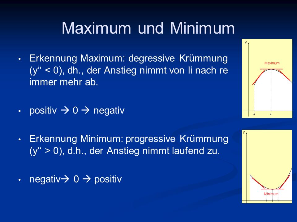Maximum und Minimum Erkennung Maximum: degressive Krümmung (y < 0), dh., der Anstieg nimmt von li nach re immer mehr ab. positiv 0 negativ Erkennung M