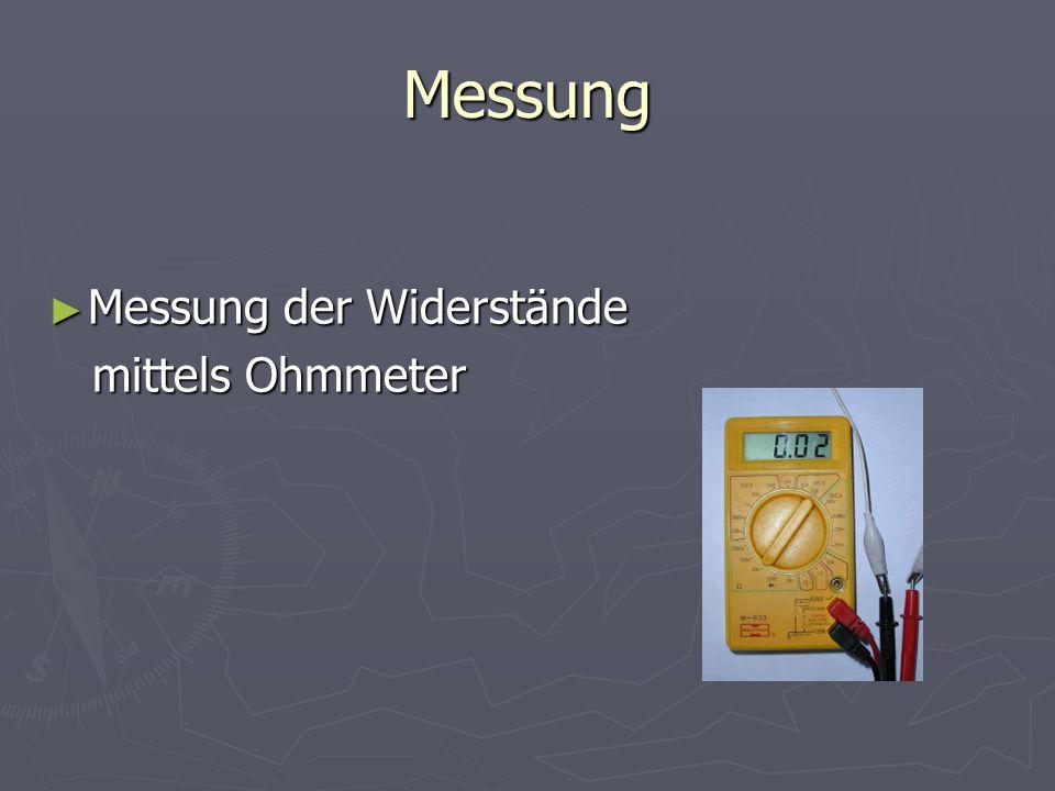 Messung Messung der Widerstände Messung der Widerstände mittels Ohmmeter mittels Ohmmeter