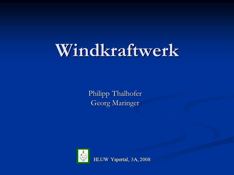 Windkraftwerk Philipp Thalhofer Georg Maringer HLUWYspertal, 3A, 2008 HLUW Yspertal, 3A, 2008