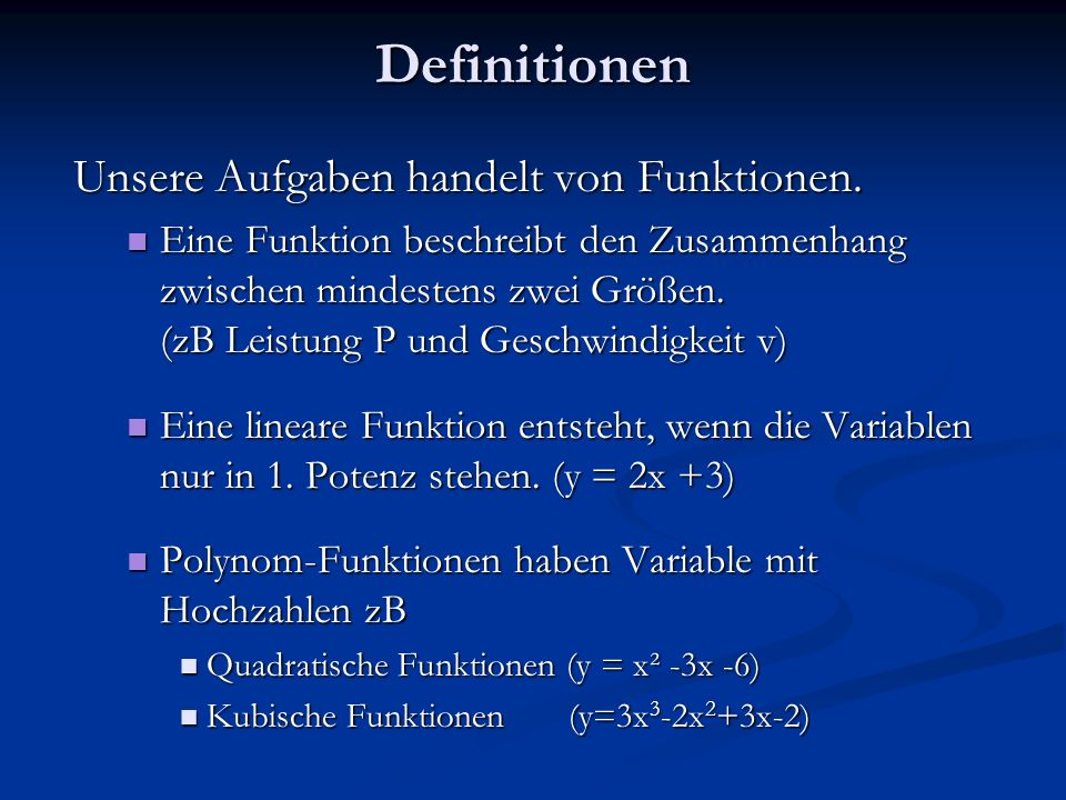 Definitionen Unsere Aufgaben handelt von Funktionen. Eine Funktion beschreibt den Zusammenhang zwischen mindestens zwei Größen. (zB Leistung P und Ges