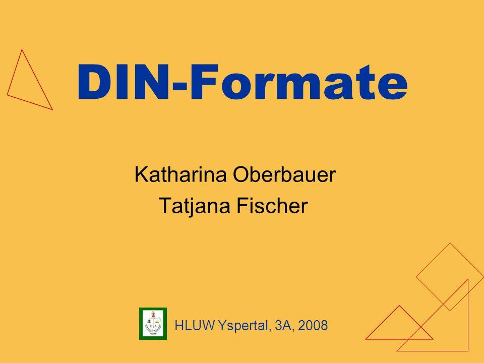 DIN-Formate Katharina Oberbauer Tatjana Fischer HLUW Yspertal, 3A, 2008