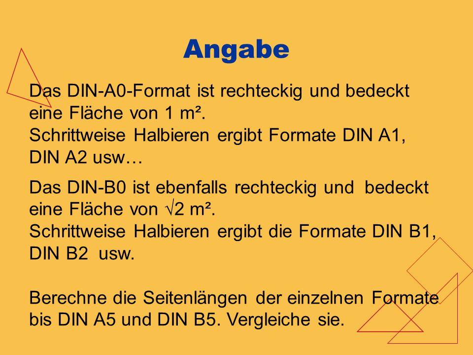 Angabe Das DIN-A0-Format ist rechteckig und bedeckt eine Fläche von 1 m². Schrittweise Halbieren ergibt Formate DIN A1, DIN A2 usw… Das DIN-B0 ist ebe