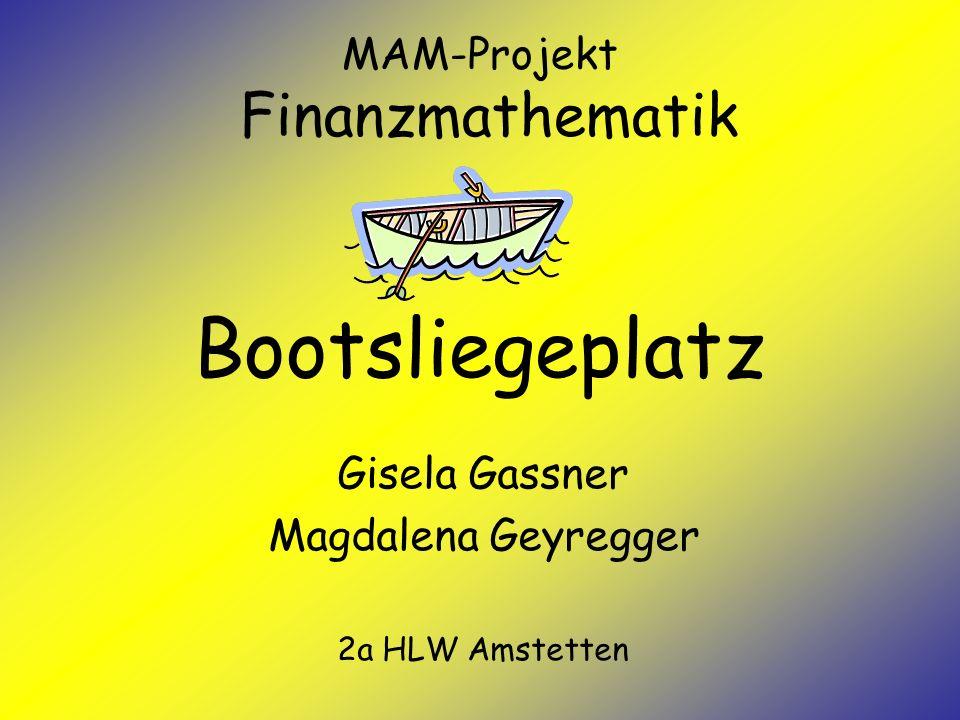 MAM-Projekt Finanzmathematik Bootsliegeplatz Gisela Gassner Magdalena Geyregger 2a HLW Amstetten