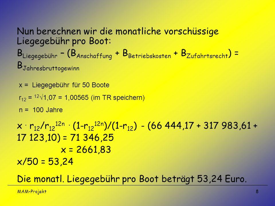 MAM-Projekt 8 Nun berechnen wir die monatliche vorschüssige Liegegebühr pro Boot: B Liegegebühr – (B Anschaffung + B Betriebskosten + B Zufahrtsrecht