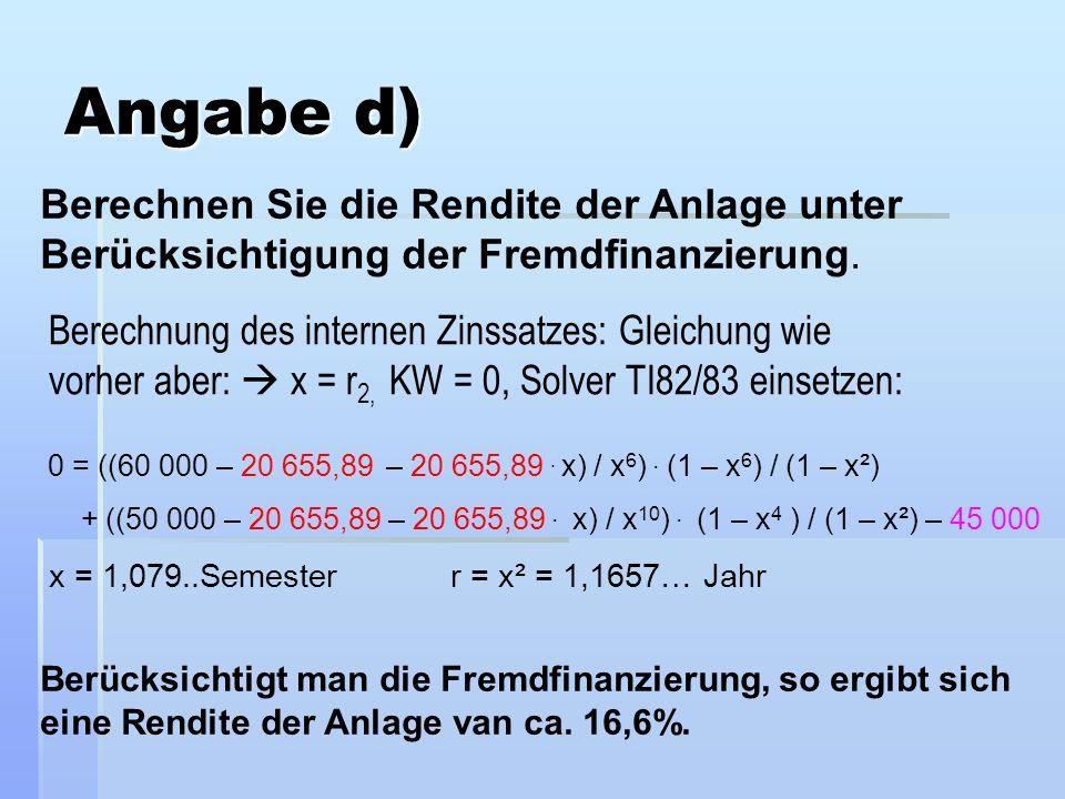 Angabe d) Berechnung des internen Zinssatzes: Gleichung wie vorher aber: x = r 2, KW = 0, Solver TI82/83 einsetzen: Berücksichtigt man die Fremdfinanz