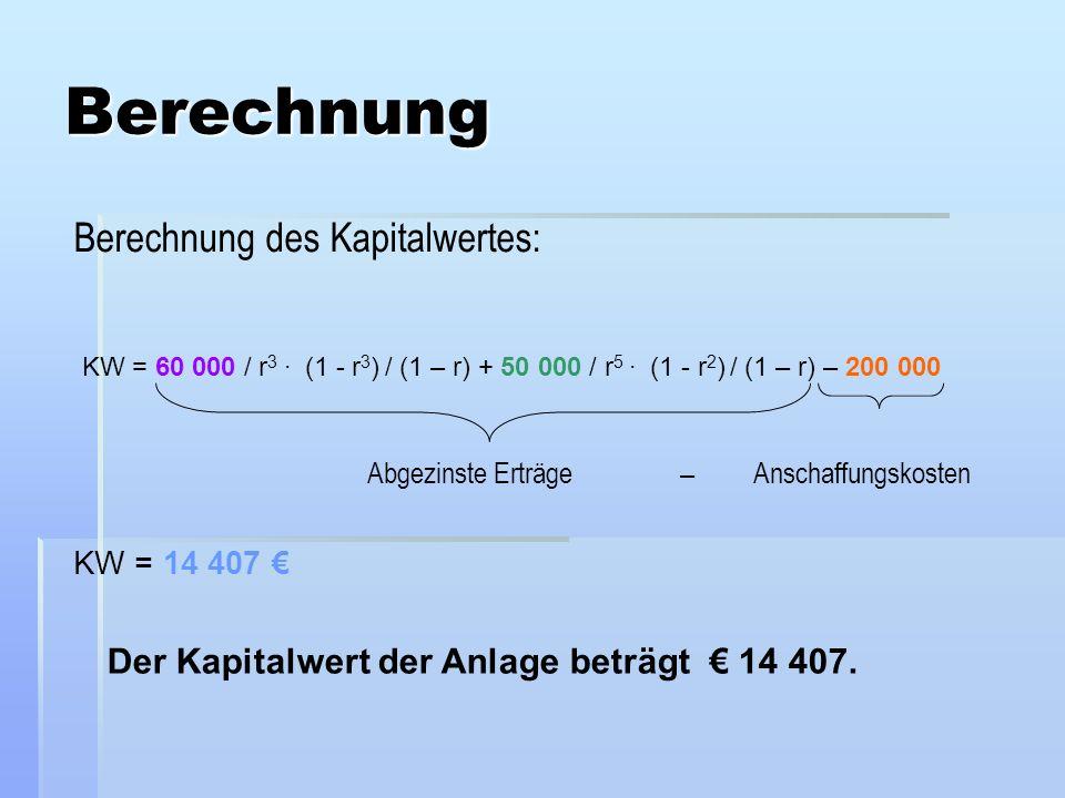 Berechnung des Kapitalwertes: Abgezinste Erträge – Anschaffungskosten KW = 60 000 / r 3. (1 - r 3 ) / (1 – r) + 50 000 / r 5. (1 - r 2 ) / (1 – r) – 2