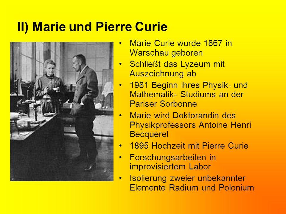 1898 Entdeckung der Strahlung von Thorium 1903 Nobelpreis für Physik für die Entwicklung und Pionierleisung auf dem Gebiet der spontanen Radioaktivität und der Strahlungsphänomene.