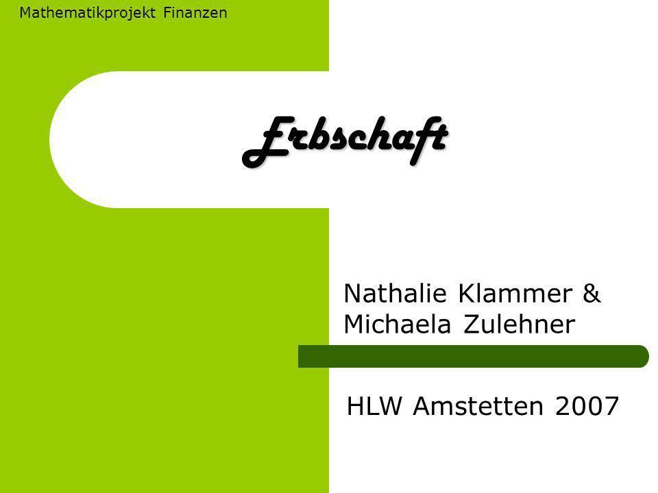 Erbschaft Nathalie Klammer & Michaela Zulehner HLW Amstetten 2007 Mathematikprojekt Finanzen
