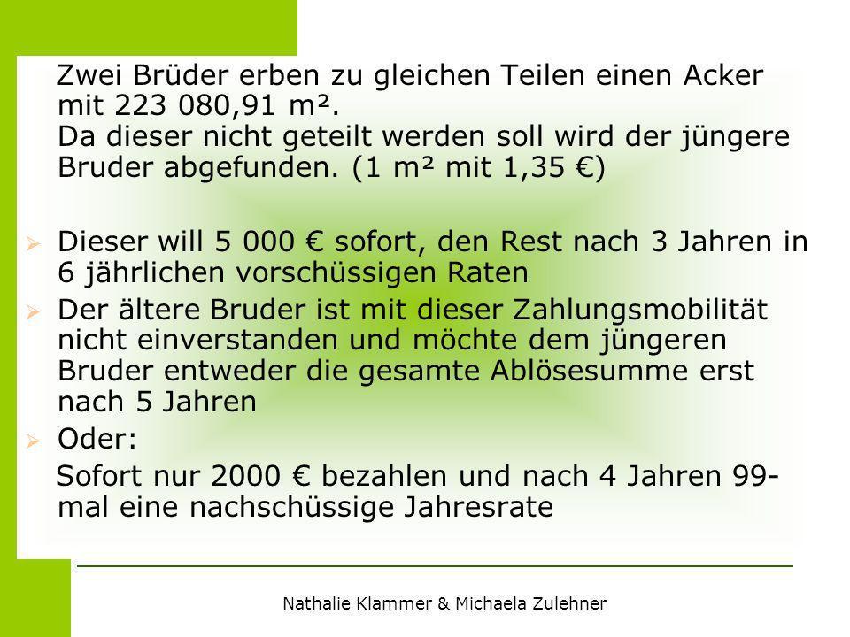 Nathalie Klammer & Michaela Zulehner Zwei Brüder erben zu gleichen Teilen einen Acker mit 223 080,91 m². Da dieser nicht geteilt werden soll wird der