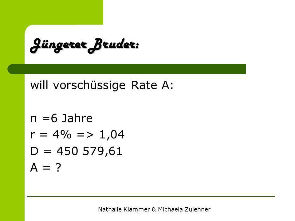 will vorschüssige Rate A: n =6 Jahre r = 4% => 1,04 D = 450 579,61 A = ? Jüngerer Bruder: