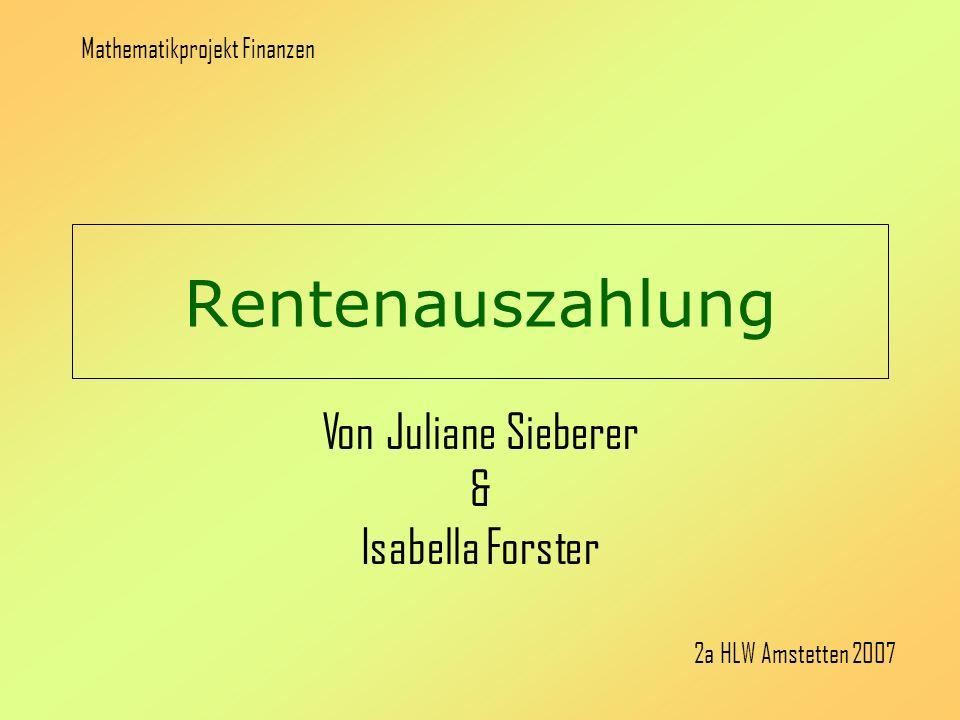Rentenauszahlung Von Juliane Sieberer & Isabella Forster Mathematikprojekt Finanzen 2a HLW Amstetten 2007