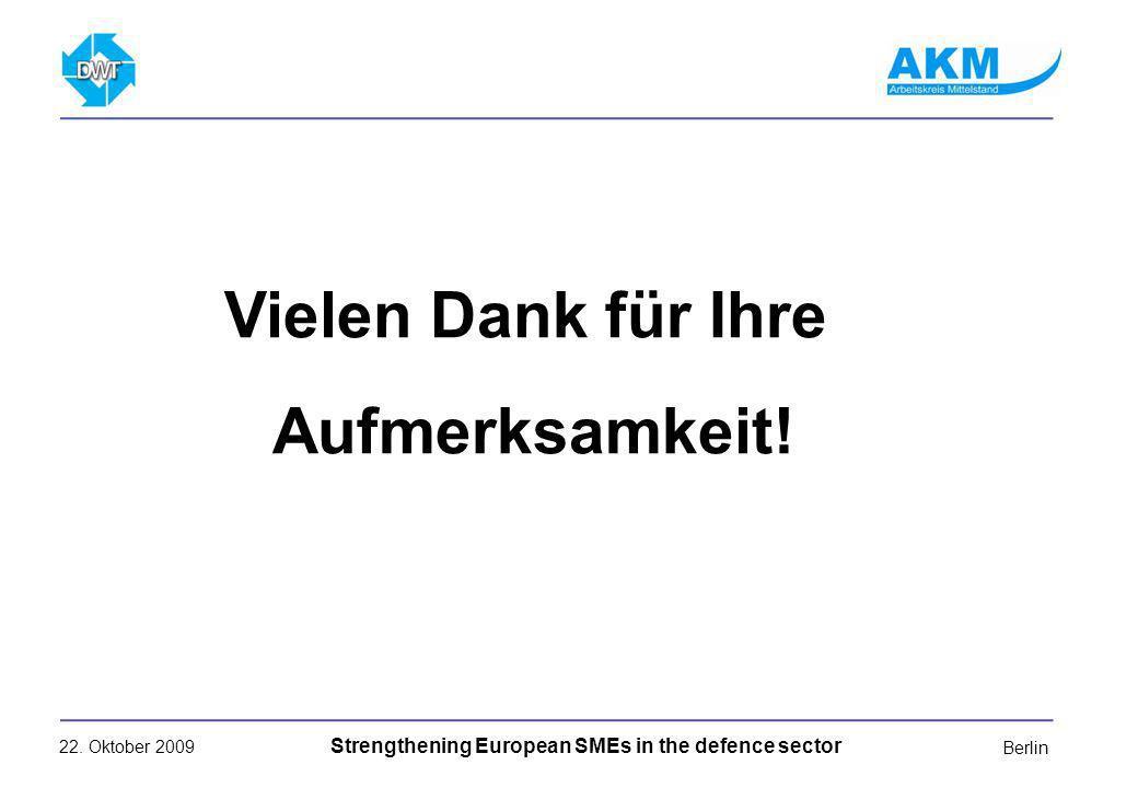 22. Oktober 2009 Strengthening European SMEs in the defence sector Berlin Vielen Dank für Ihre Aufmerksamkeit!