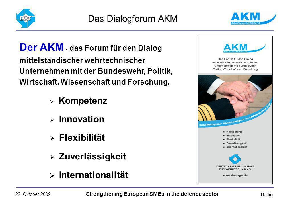 22. Oktober 2009 Strengthening European SMEs in the defence sector Berlin Der AKM - das Forum für den Dialog mittelständischer wehrtechnischer Unterne