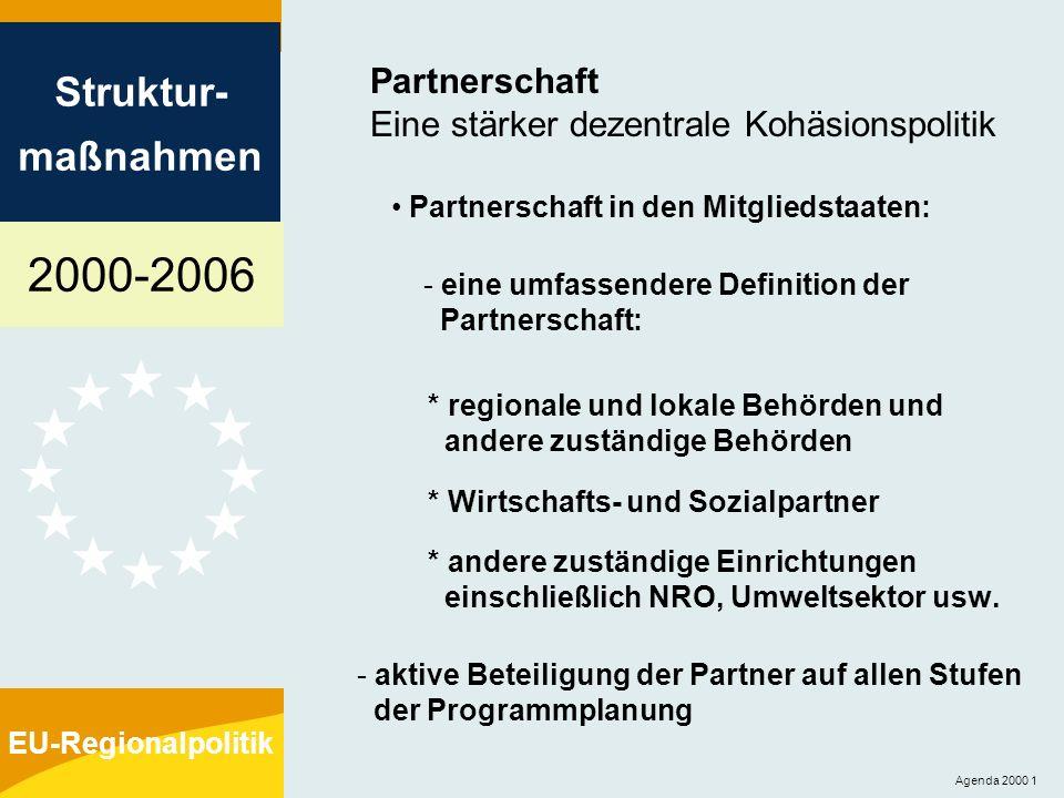 2000-2006 Struktur- maßnahmen EU-Regionalpolitik Agenda 2000 2 Partnerschaft Eine stärker dezentrale Kohäsionspolitik Partnerschaft zwischen Kommission und Mitgliedstaaten - eindeutig festgelegte Zuständigkeiten der drei Hauptakteure * Kommission * Verwaltungsbehörde * Begleitausschuß