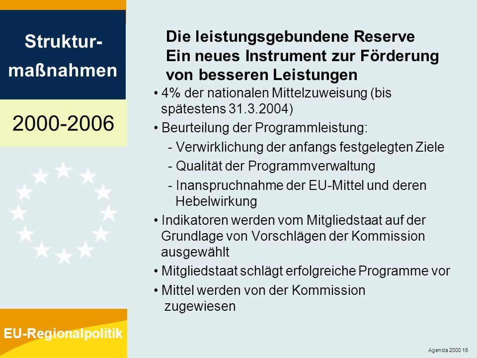 2000-2006 Struktur- maßnahmen EU-Regionalpolitik Agenda 2000 16 Die leistungsgebundene Reserve Ein neues Instrument zur Förderung von besseren Leistun