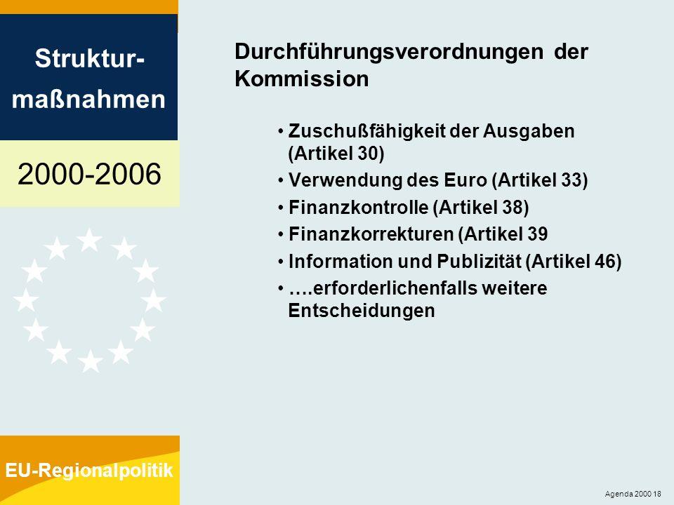 2000-2006 Struktur- maßnahmen EU-Regionalpolitik Agenda 2000 18 Durchführungsverordnungen der Kommission Zuschußfähigkeit der Ausgaben (Artikel 30) Ve
