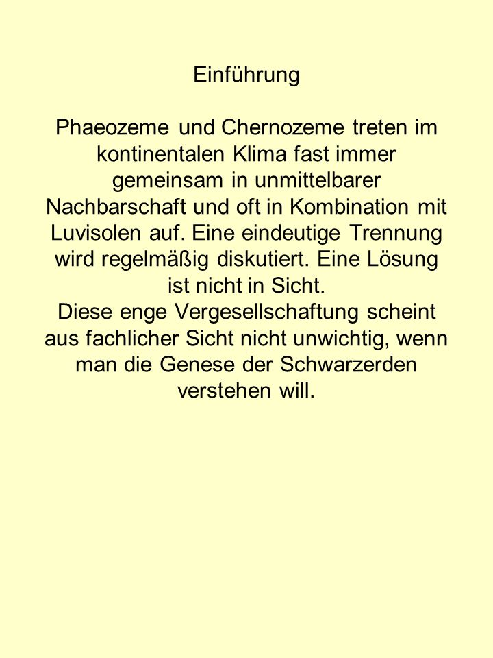 Einführung Phaeozeme und Chernozeme treten im kontinentalen Klima fast immer gemeinsam in unmittelbarer Nachbarschaft und oft in Kombination mit Luvis