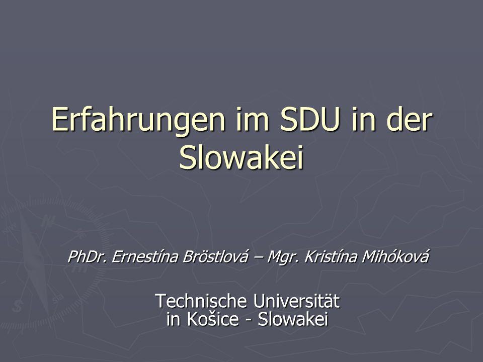 Erfahrungen im SDU in der Slowakei PhDr. Ernestína Bröstlová – Mgr. Kristína Mihóková Technische Universität in Košice - Slowakei