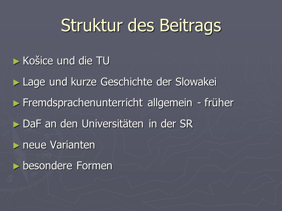 Struktur des Beitrags Košice und die TU Košice und die TU Lage und kurze Geschichte der Slowakei Lage und kurze Geschichte der Slowakei Fremdsprachenu