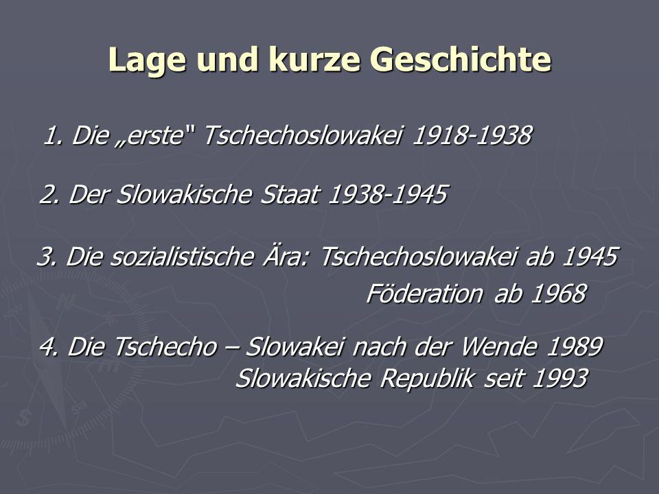 Lage und kurze Geschichte 1. Die erste Tschechoslowakei 1918-1938 2. Der Slowakische Staat 1938-1945 3. Die sozialistische Ära: Tschechoslowakei ab 19
