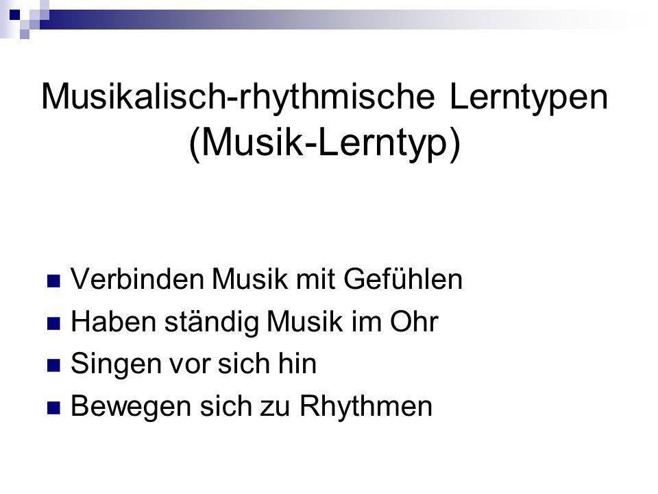 Musikalisch-rhythmische Lerntypen (Musik-Lerntyp) Verbinden Musik mit Gefühlen Haben ständig Musik im Ohr Singen vor sich hin Bewegen sich zu Rhythmen