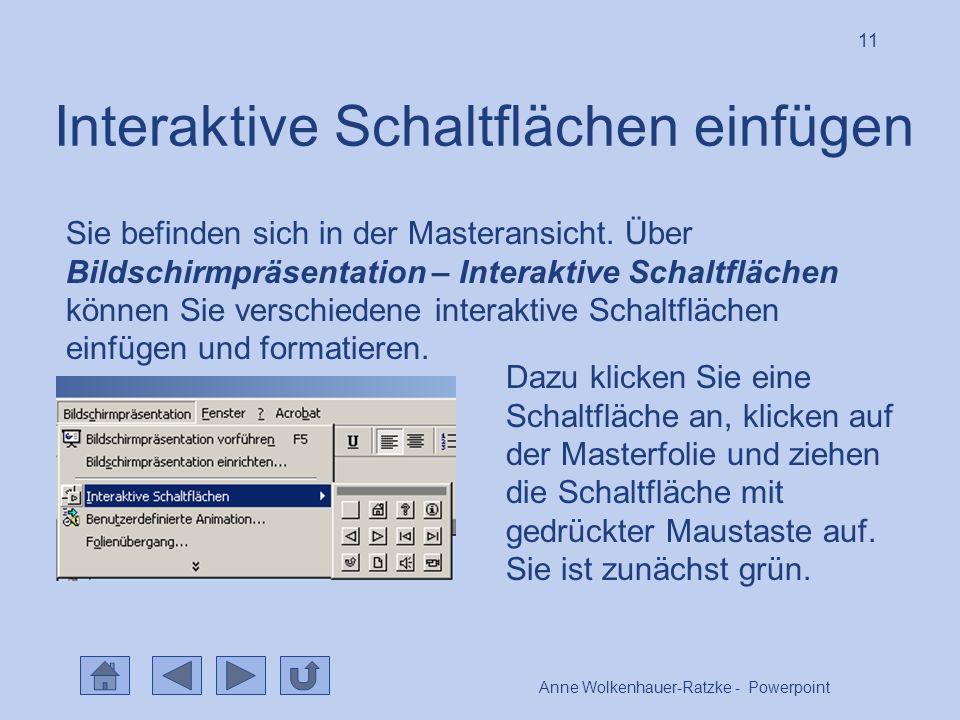Anne Wolkenhauer-Ratzke - Powerpoint 11 Interaktive Schaltflächen einfügen Sie befinden sich in der Masteransicht.