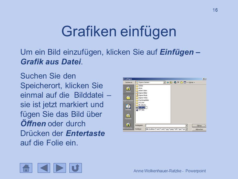 Anne Wolkenhauer-Ratzke - Powerpoint 16 Grafiken einfügen Um ein Bild einzufügen, klicken Sie auf Einfügen – Grafik aus Datei.