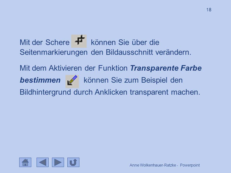 Anne Wolkenhauer-Ratzke - Powerpoint 18 Mit der Schere können Sie über die Seitenmarkierungen den Bildausschnitt verändern.