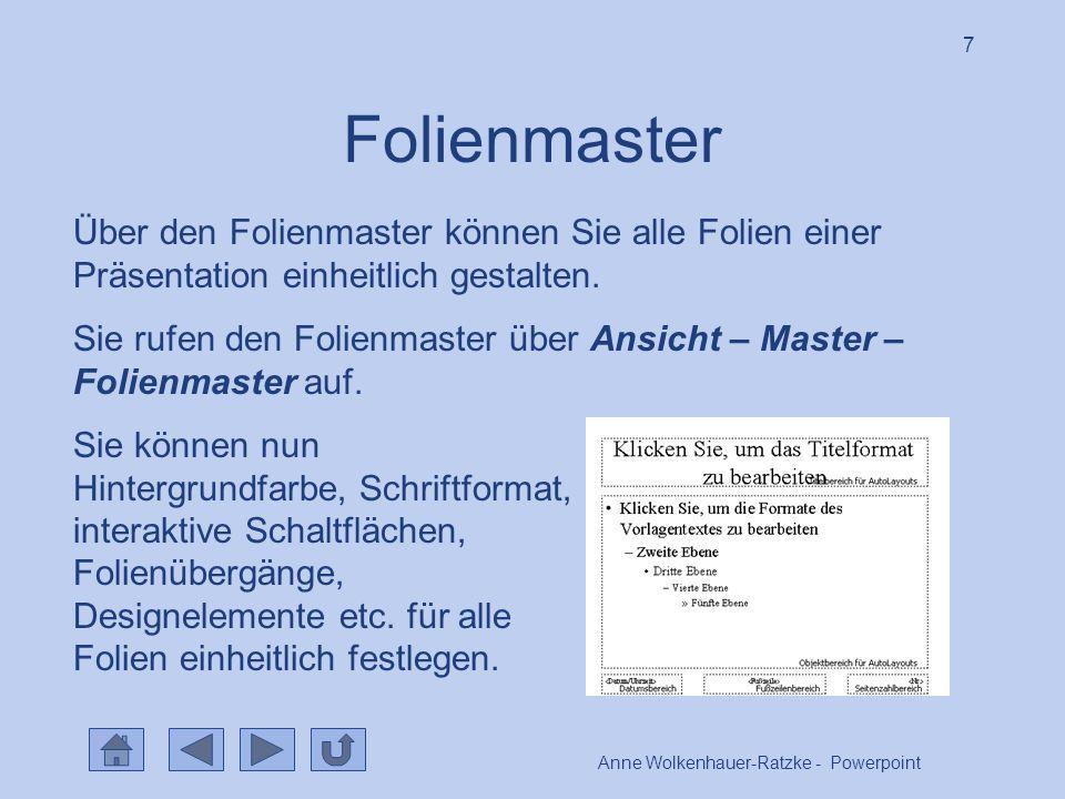 Anne Wolkenhauer-Ratzke - Powerpoint 7 Folienmaster Über den Folienmaster können Sie alle Folien einer Präsentation einheitlich gestalten.