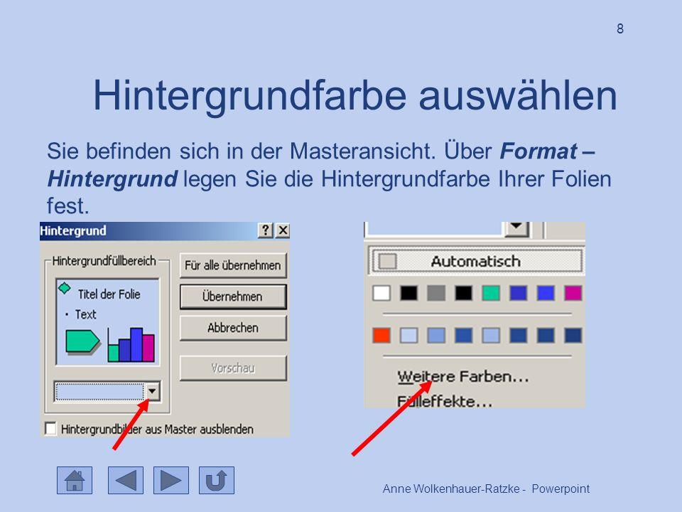 Anne Wolkenhauer-Ratzke - Powerpoint 8 Hintergrundfarbe auswählen Sie befinden sich in der Masteransicht.