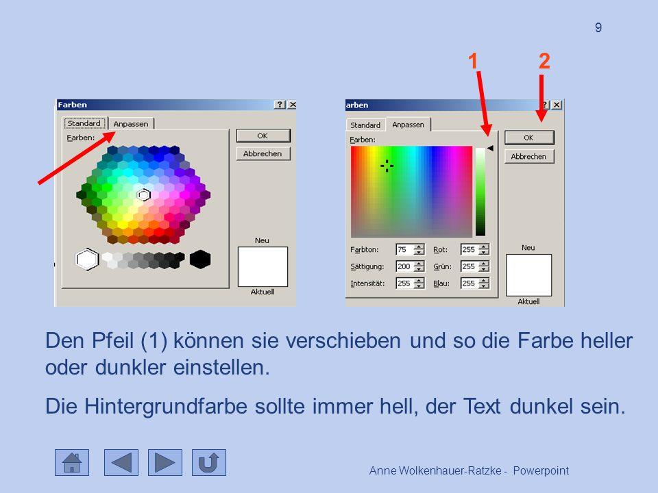 Anne Wolkenhauer-Ratzke - Powerpoint 9 Den Pfeil (1) können sie verschieben und so die Farbe heller oder dunkler einstellen.
