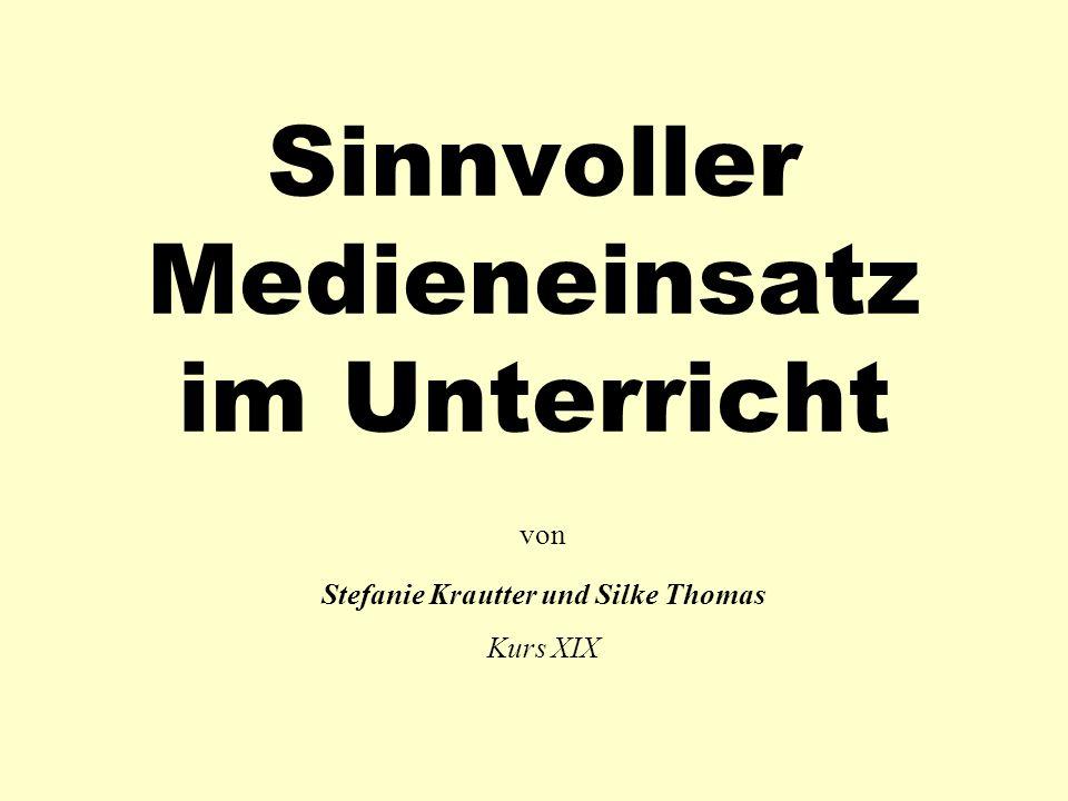 Sinnvoller Medieneinsatz im Unterricht von Stefanie Krautter und Silke Thomas Kurs XIX