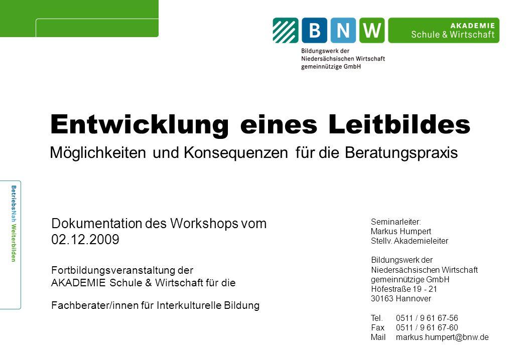 Entwicklung eines Leitbildes Möglichkeiten und Konsequenzen für die Beratungspraxis Dokumentation des Workshops vom 02.12.2009 Fortbildungsveranstaltu