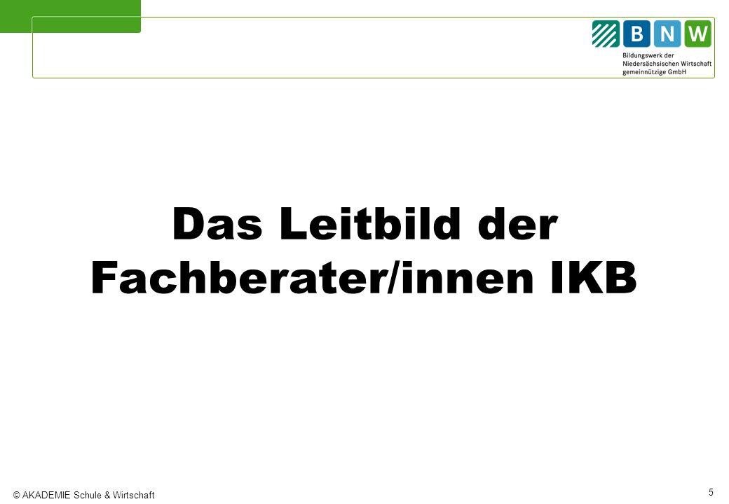 © AKADEMIE Schule & Wirtschaft 5 Das Leitbild der Fachberater/innen IKB