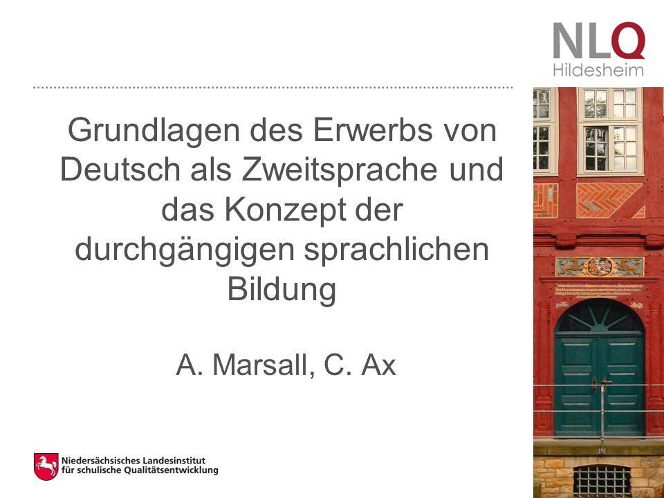 Grundlagen des Erwerbs von Deutsch als Zweitsprache und das Konzept der durchgängigen sprachlichen Bildung A. Marsall, C. Ax